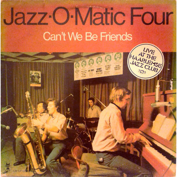 Виниловый альбом Jazz-O-Matic Four - Can't We Be Friends (Live At The Haarlemse Jazz Club HJC) (1977), Jazz фото